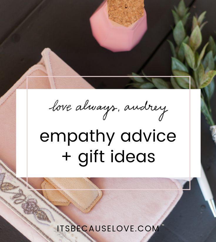 Love Always, Audrey: Empathy Advice + Gifts For When You Just Don't Know What To Say