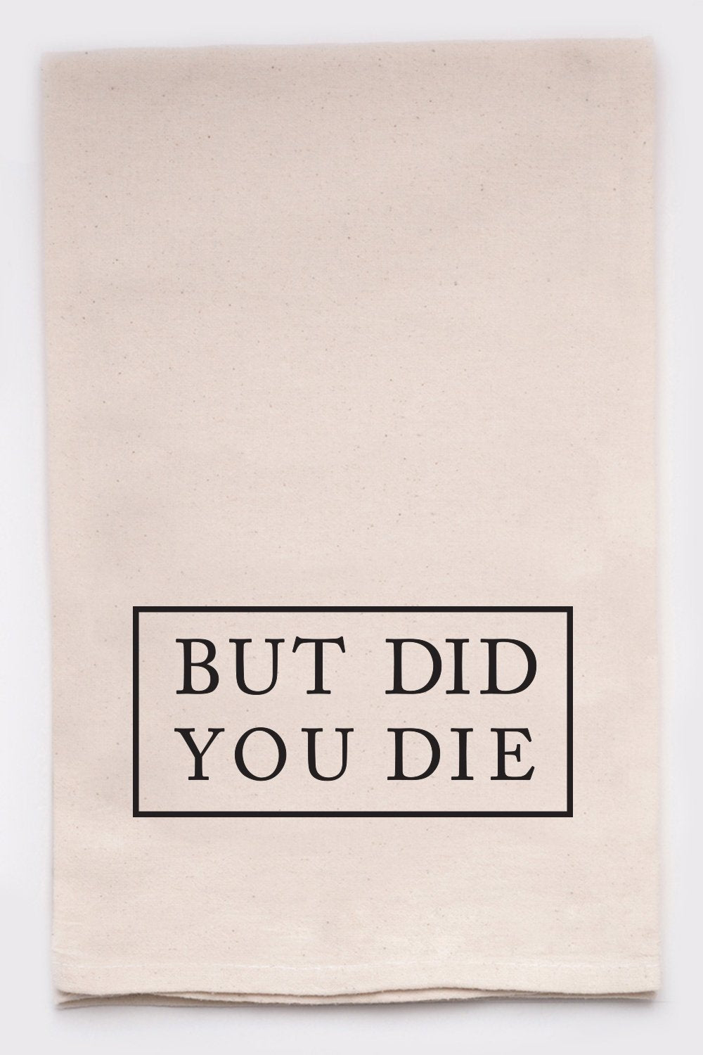 But Did You Die Tea Towel