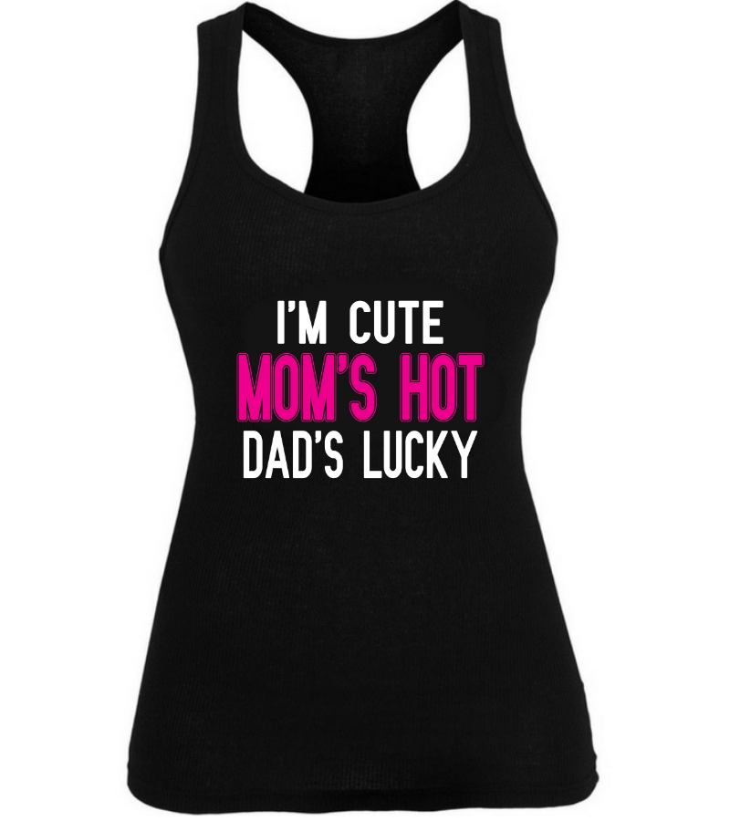 I'M Cute. Mom's Hot. Dad's Lucky