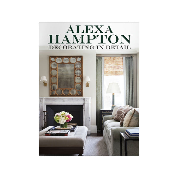 Alexa Hampton: Decorating In Detail