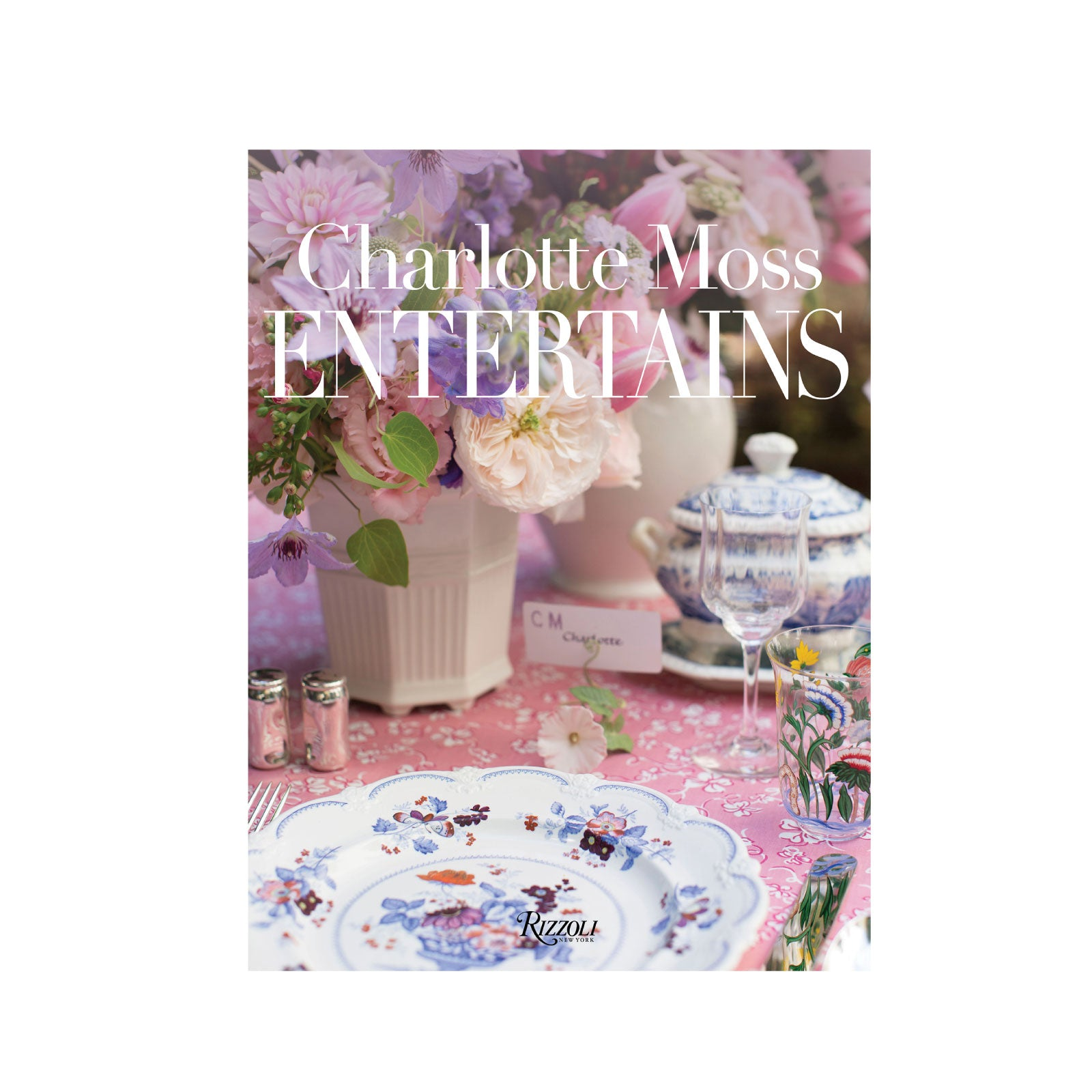 Charlotte Moss Entertains - Celebrations and Everyday Occasions