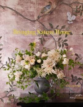 Bringing Nature Home : Floral Arrangements Inspired by Nature