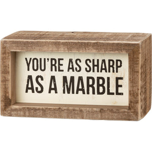 You're As Sharp As A Marble Box Sign