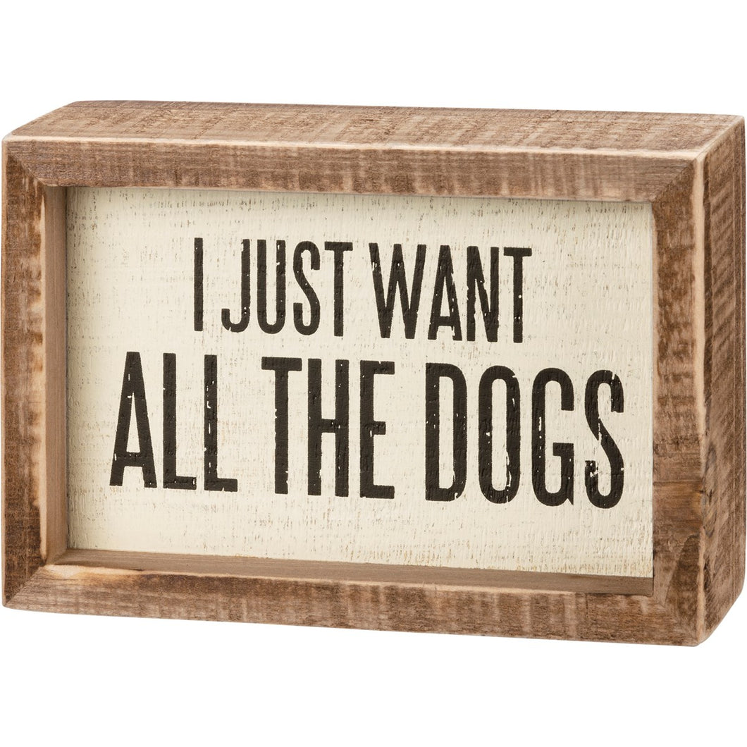 I Just Want All The Dogs Box Sign