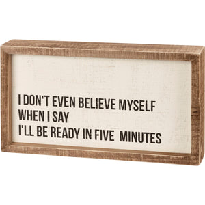 I'll Be Ready In Five Minutes Box Sign