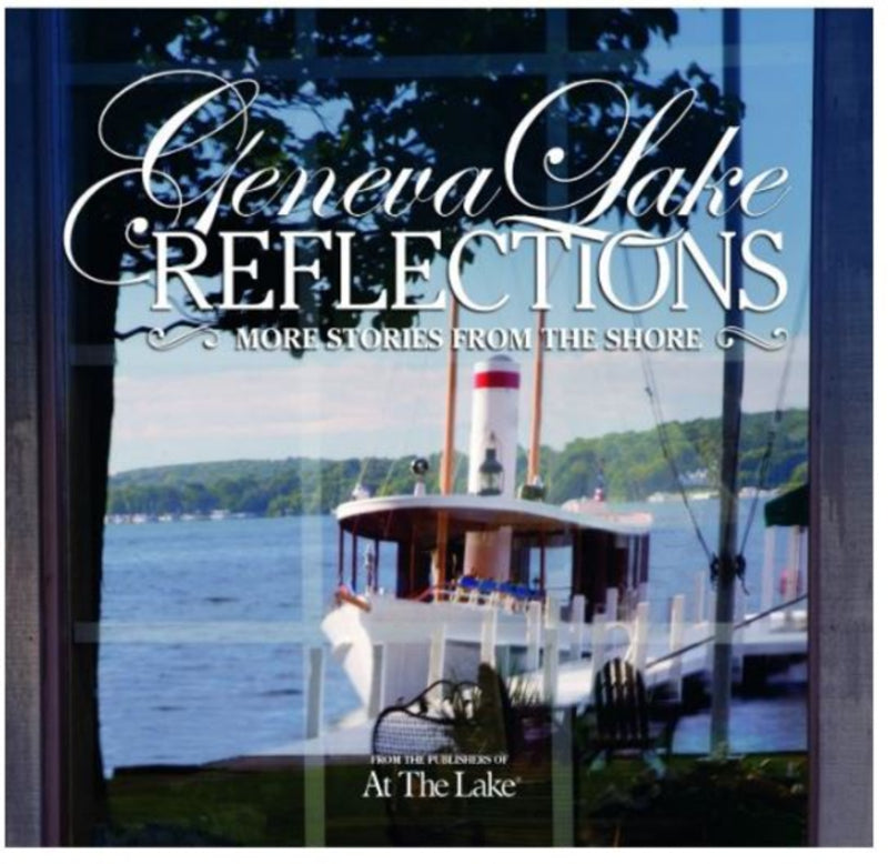 Geneva Lake Reflections: More Stories From The Shore