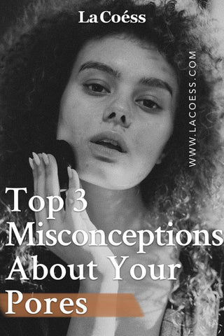 Top 3 Misconceptions About Your Pores