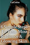 6 Simple Steps To Your Most Radiance & Glowing Skin