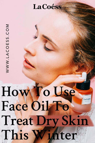How To Use Face Oil To Treat Dry Skin This Winter