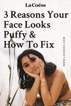 3 Reasons Your Face Looks Puffy & How To Fix
