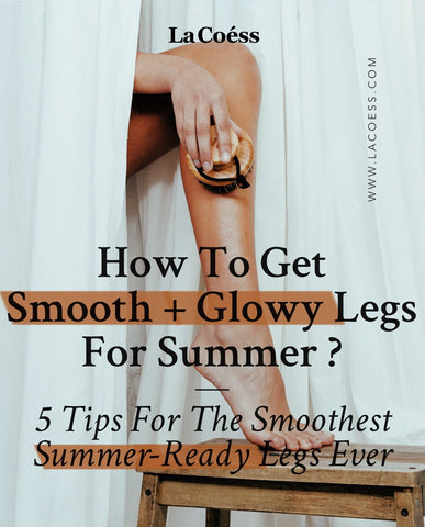 How To Get Smooth + Glowy Legs For Summer?
