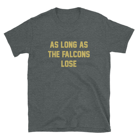 As Long As The Falcons Lose Unisex T-Shirt - NOLA T-shirt, New Orleans T-shirt