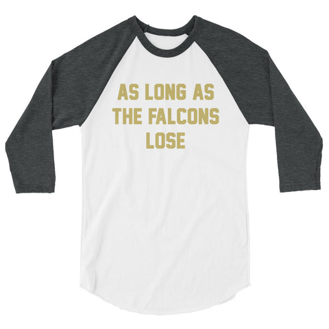 AS LONG AS THE FALCONS LOSE 3/4 Sleeve Raglan Shirt - NOLA REPUBLIC T-SHIRT CO.