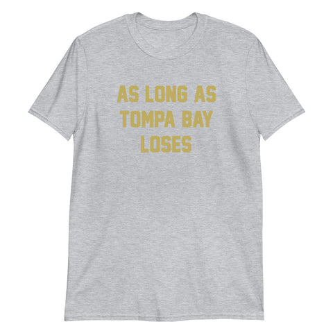 As Long As Tompa Bay Loses Unisex T-Shirt - NOLA T-shirt, New Orleans T-shirt