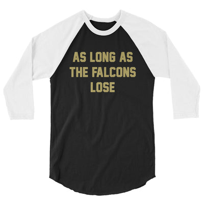 AS LONG AS THE FALCONS LOSE 3/4 Sleeve Raglan Shirt - NOLA T-shirt, New Orleans T-shirt