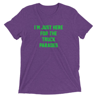 I'M JUST HERE FOR THE TRUCK PARADES Tri-blend Unisex T-Shirt - NOLA T-shirt, New Orleans T-shirt