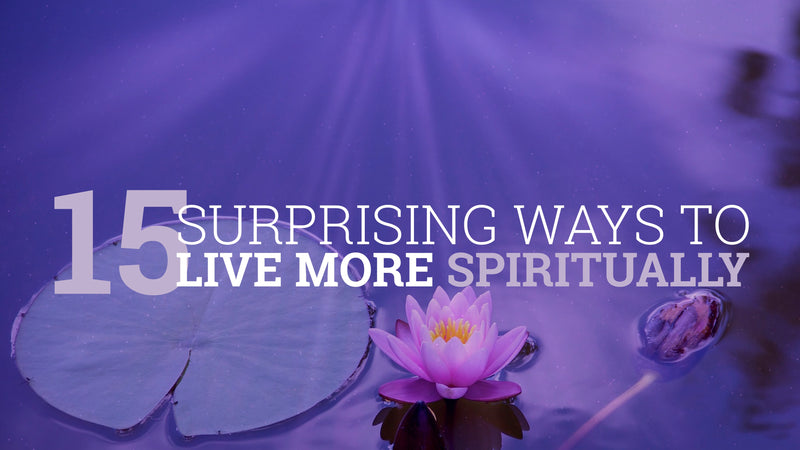 15 Surprising Ways to Live More Spiritually – Slide Deck Presentation - (Downloadable – PDF)
