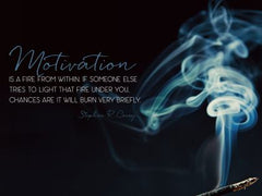 Motivation Is a Fire - Motivational/Inspirational Wallpaper (Downloadable JPEG)