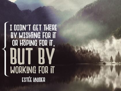 I Didn't Get There by Wishing - Motivational/Inspirational Wallpaper (Downloadable JPEG)