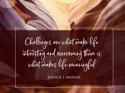 Challenges Are What Make Life - Motivational/Inspirational Wallpaper (Downloadable JPEG)