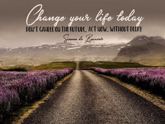 Change Your Life - Motivational/Inspirational Wallpaper (Downloadable JPEG)