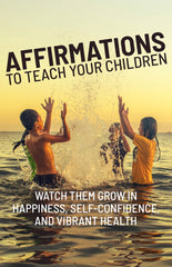 Affirmations to Teach Your Children Watch Them Grow in Happiness, Self-Confidence, and Vibrant Health - eBook – (Downloadable – PDF)