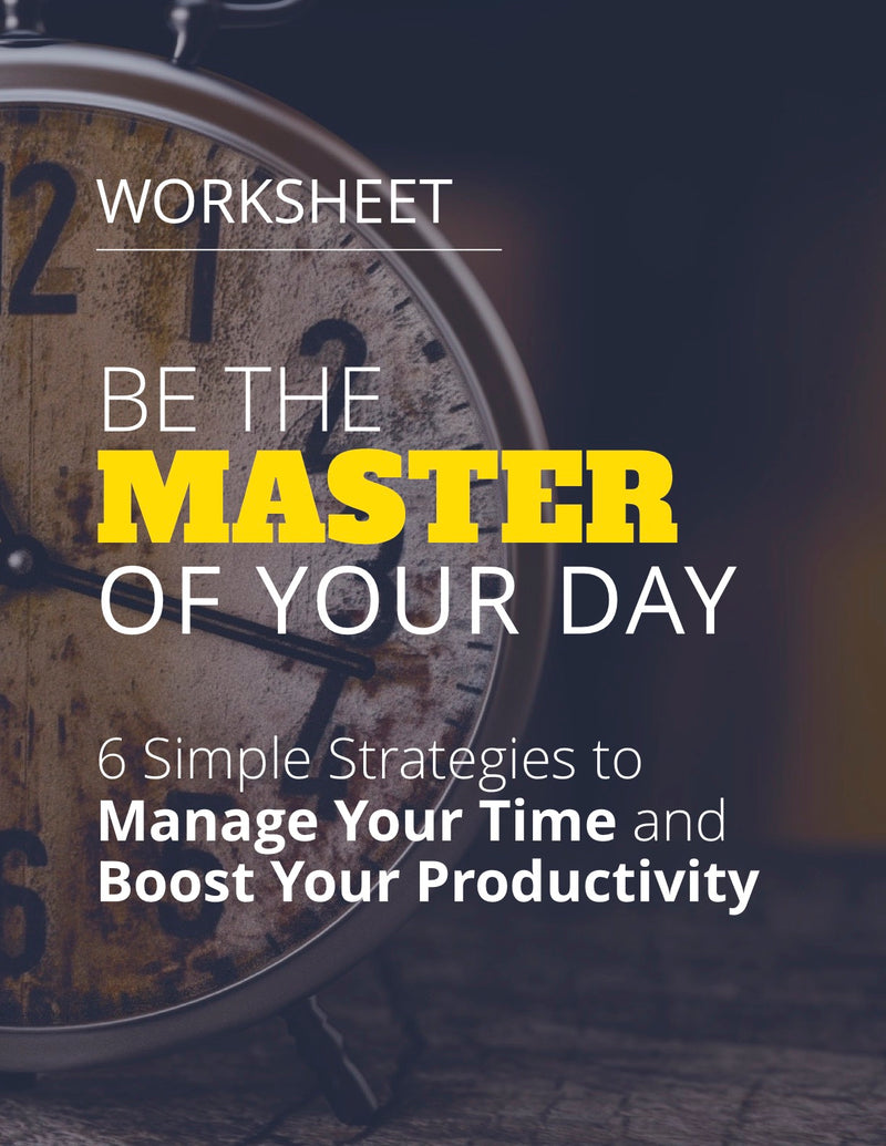 Be the Master of Your Day 6 Simple Strategies to Manage Your Time and Boost Your Productivity - Worksheet - (Downloadable – PDF)