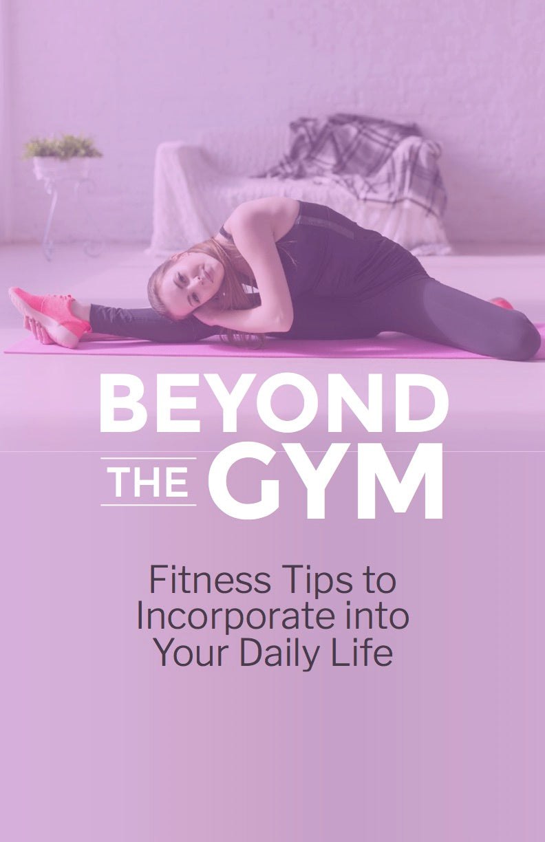 Beyond the Gym Fitness Tips to Incorporate into Your Daily Life - eBook – (Downloadable – PDF)