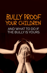 Bully Proof Your Children And What To Do If The Bully Is Yours- eBook – (Downloadable – PDF)