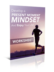 Develop a Present Moment Mindset and Enjoy Your Life! - Worksheet - (Downloadable – PDF)