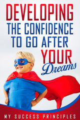 Developing the Confidence to Go After Your Dreams - eBook – (Downloadable – PDF)