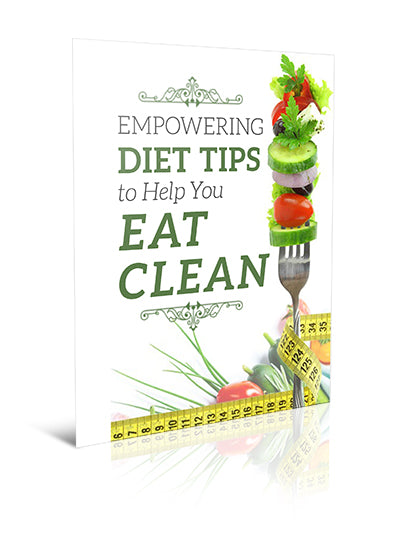 Empowering Diet Tips to Help You Eat Clean - eBook – (Downloadable – PDF)