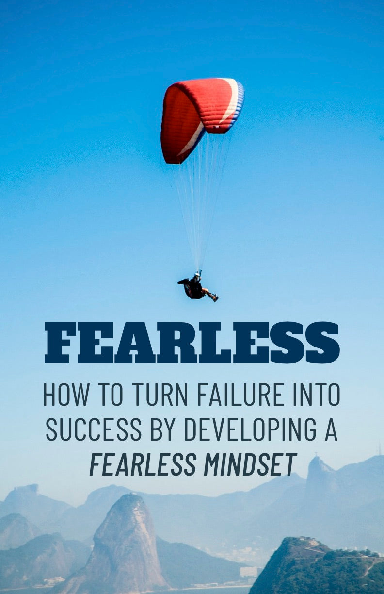 Fearless:  How To Turn Failure Into Success By Developing A Fearless Mindset - eBook – (Downloadable – PDF)