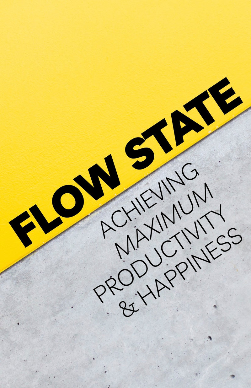 Flow State: Achieving Maximum Productivity and Happiness - eBook – (Downloadable – PDF)