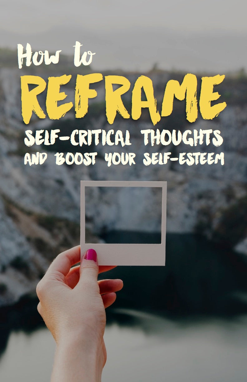 How to Reframe Self-Critical Thoughts and Boost Your Self-Esteem - eBook – (Downloadable – PDF)