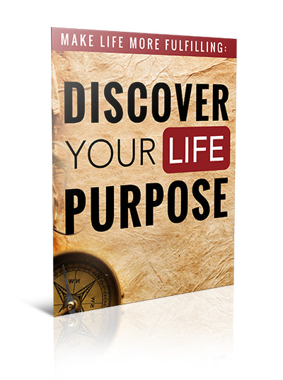 Make Life More Fulfilling: Discover Your Life Purpose - eBook – (Downloadable – PDF)