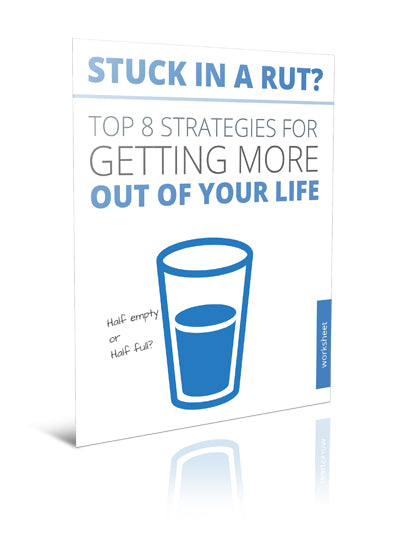 Stuck in a Rut? Top 8 Strategies for Getting More Out of Your Life - Worksheet - (Downloadable – PDF)