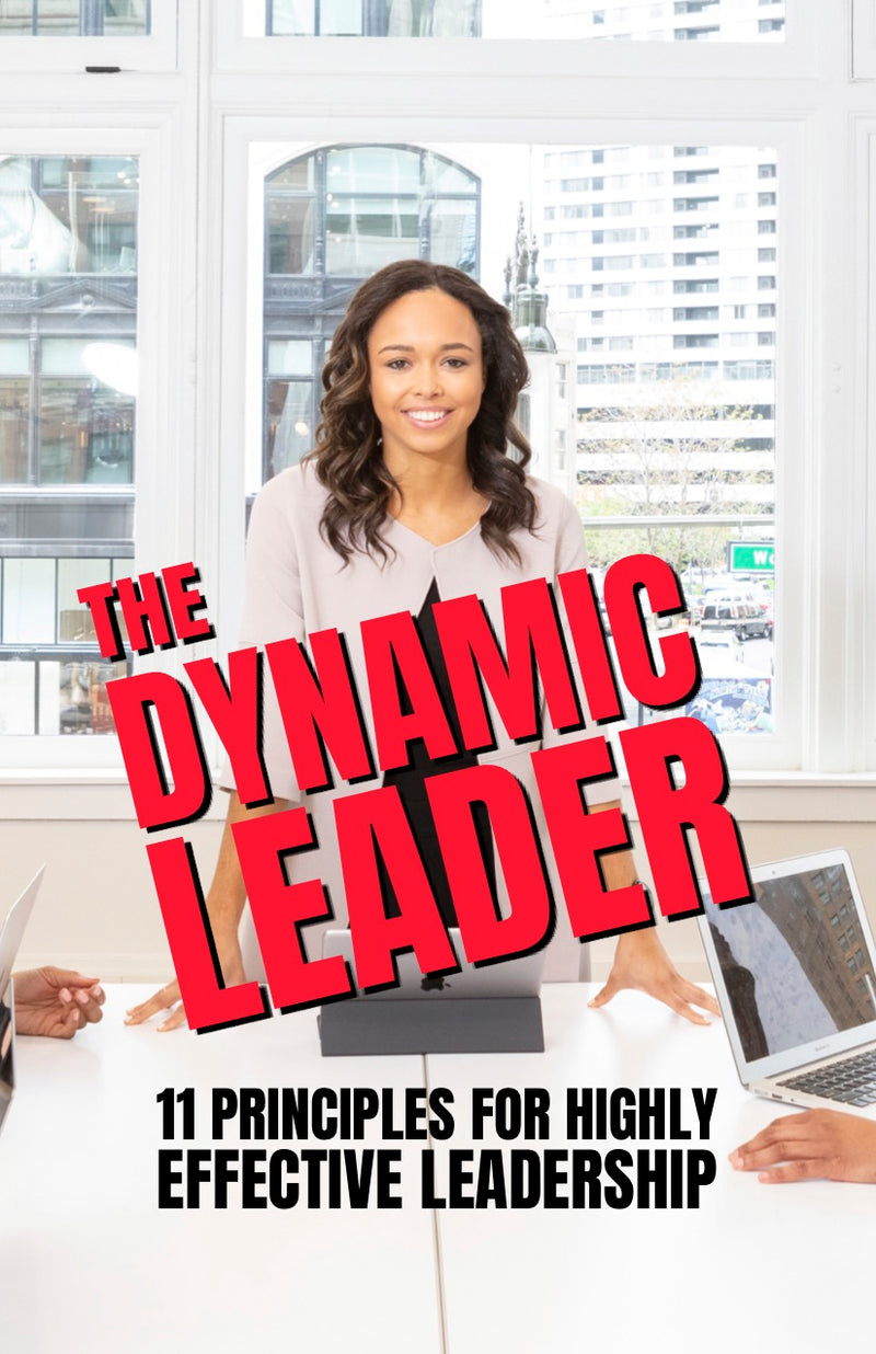 The Dynamic Leader 11 Principles for Highly Effective Leadership - eBook – (Downloadable – PDF)