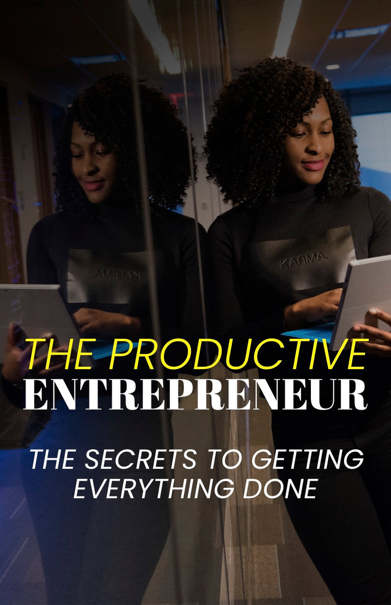 The Productive Entrepreneur - The Secrets to Getting Everything Done - eBook – (Downloadable – PDF)
