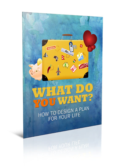 What Do You Want?   How to Design a Plan for Your Life - eBook – (Downloadable – PDF)