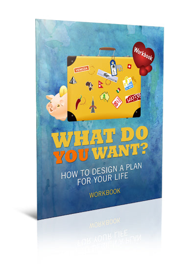 What Do You Want?  How to Design a Plan for Your Life - Worksheet - (Downloadable – PDF)