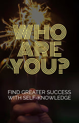 Who Are You? Find Greater Success With Self-Knowledge- eBook – (Downloadable – PDF)
