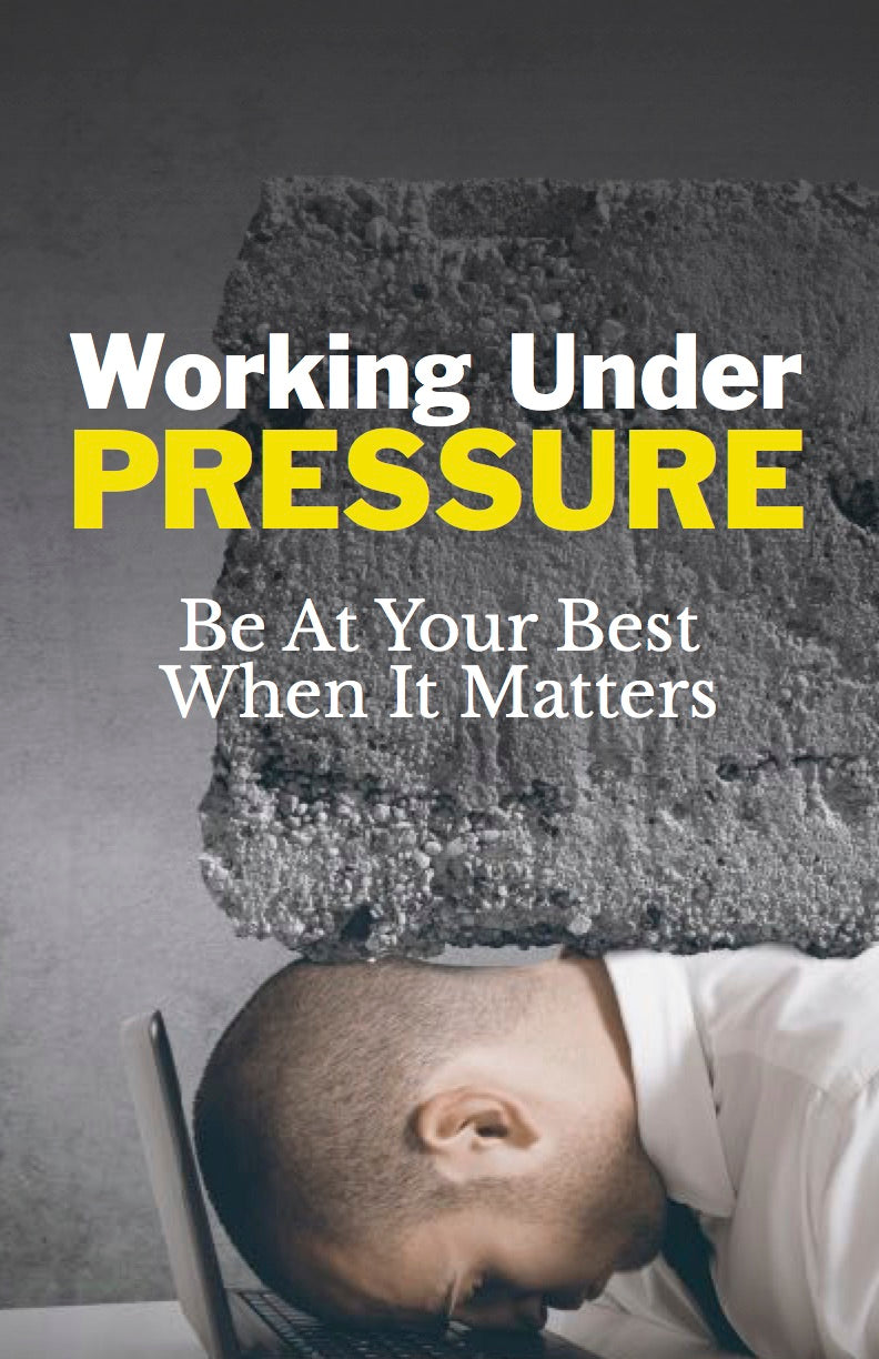 Working Under Pressure:  Be at Your Best When It Matters - eBook – (Downloadable – PDF)