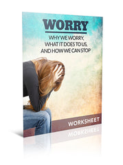 Worry - Why We Worry, What It Does to Us, and How We Can Stop - Worksheet - (Downloadable – PDF)
