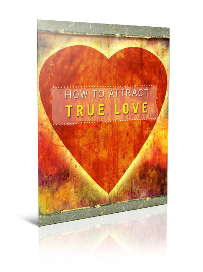How to Attract True Love - eBook – (Downloadable – PDF)