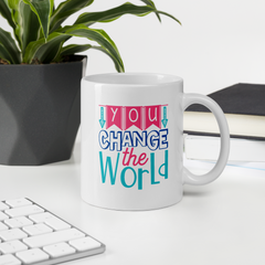 You Change the World - Coffee Mug