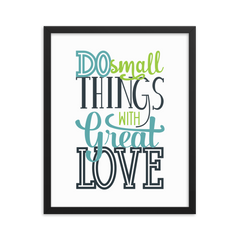 Do Small Things with Great Love - Framed Poster