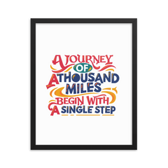 A Journey of a Thousand Miles Begin with a Single Step - Framed Poster