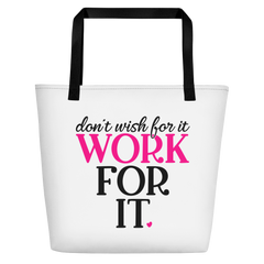 Don't Wish for It Work for It - Beach Bag