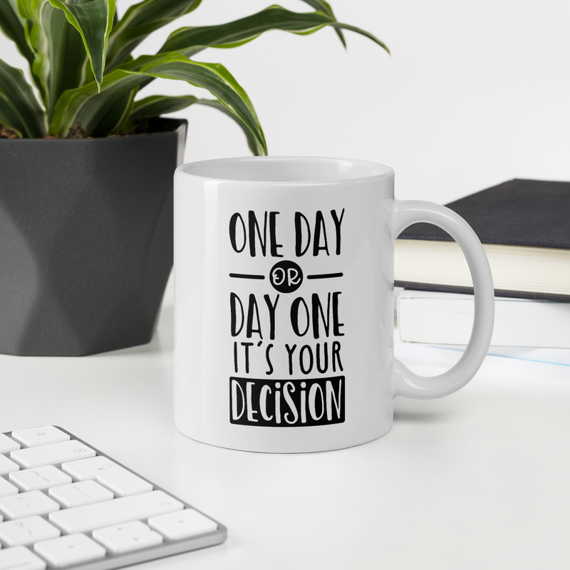 One Day or Day One It's Your Decision - Coffee Mug